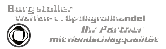 Burgstaller Waffen- u. Optikgroßhandel - Ihr Partner mit Handschlagqualität